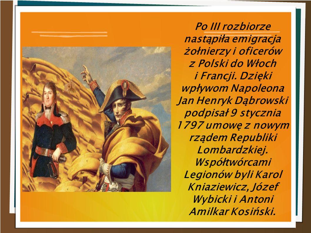 Po III rozbiorze nastąpiła emigracja żołnierzy i oficerów z Polski do Włoch i Francji. Dzięki wpływom Napoleona Jan Henryk Dąbrowski podpisał 9 styczn