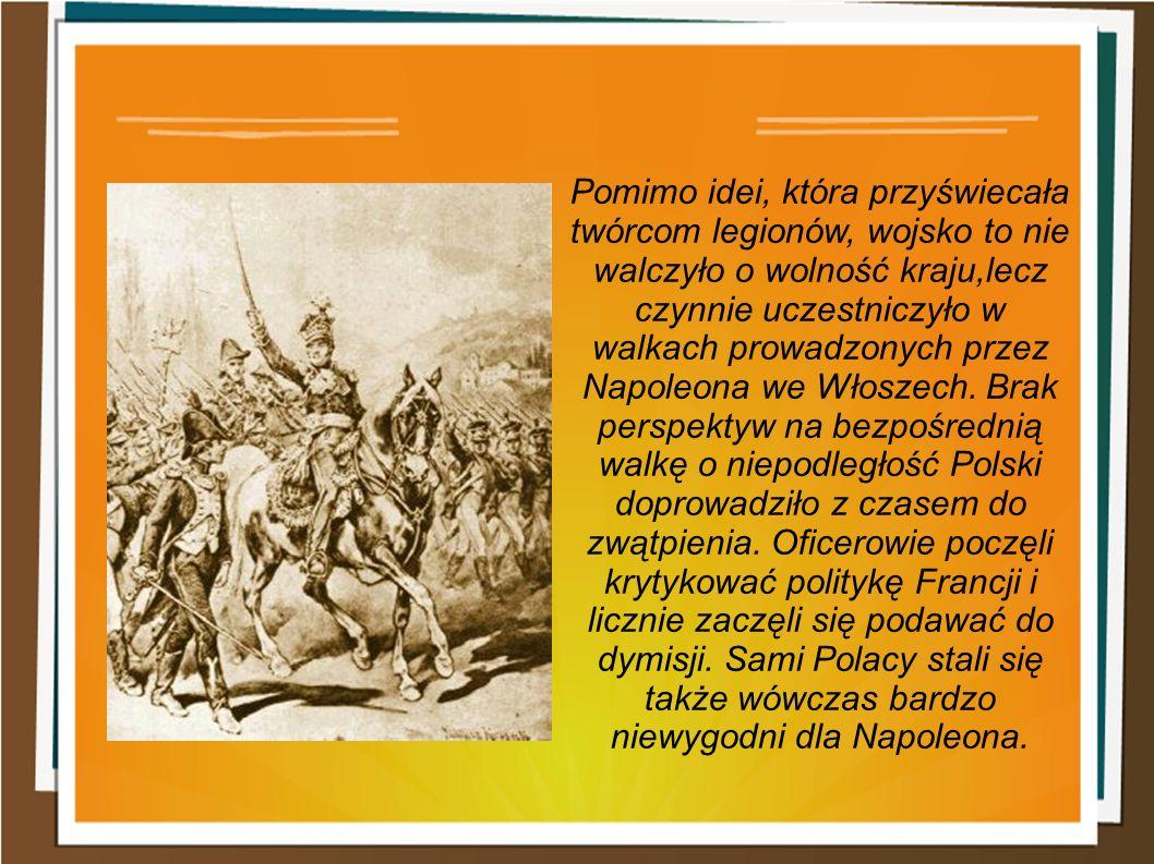 Pomimo idei, która przyświecała twórcom legionów, wojsko to nie walczyło o wolność kraju,lecz czynnie uczestniczyło w walkach prowadzonych przez Napol