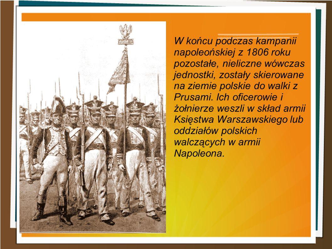 W końcu podczas kampanii napoleońskiej z 1806 roku pozostałe, nieliczne wówczas jednostki, zostały skierowane na ziemie polskie do walki z Prusami. Ic