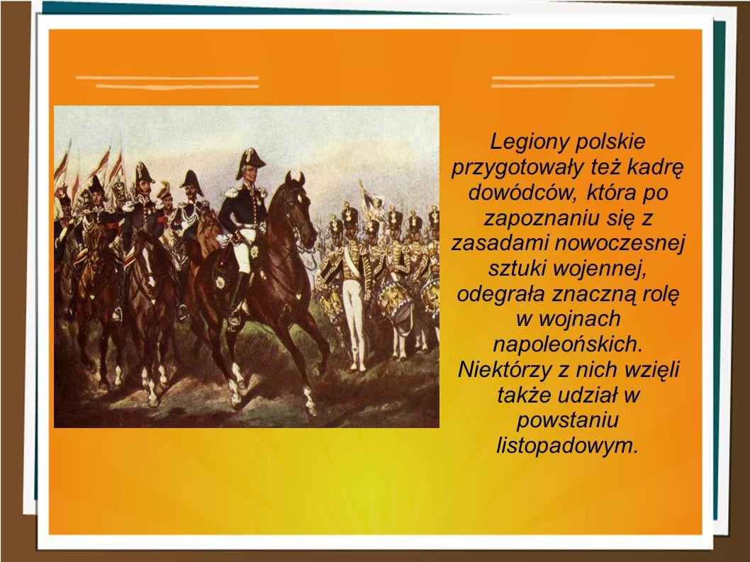 Legiony polskie przygotowały też kadrę dowódców, która po zapoznaniu się z zasadami nowoczesnej sztuki wojennej, odegrała znaczną rolę w wojnach napol