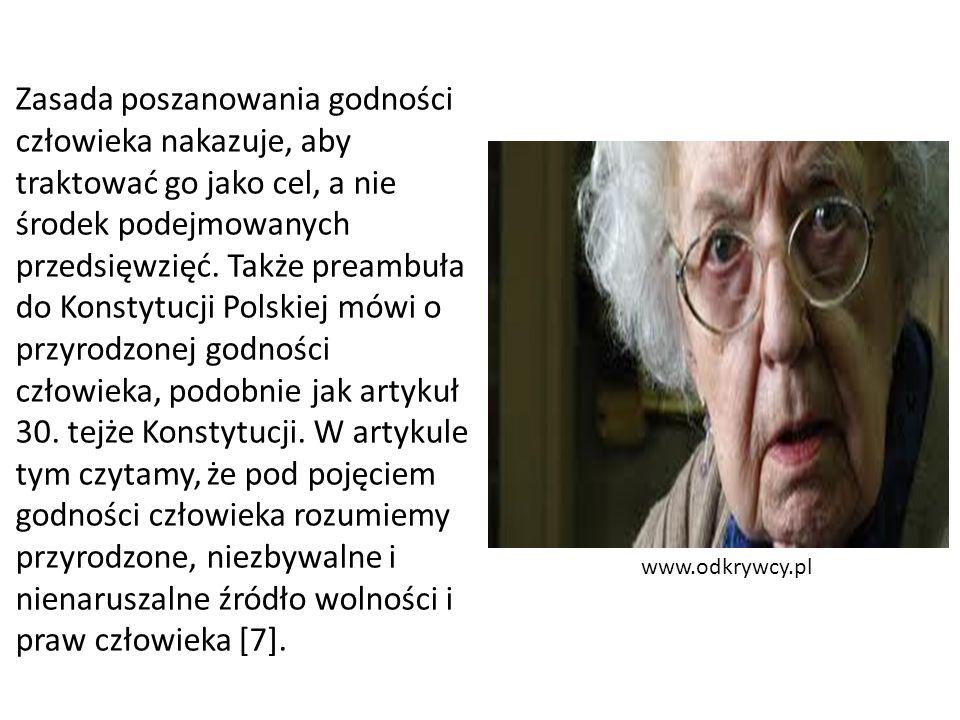 www.odkrywcy.pl Zasada poszanowania godności człowieka nakazuje, aby traktować go jako cel, a nie środek podejmowanych przedsięwzięć. Także preambuła