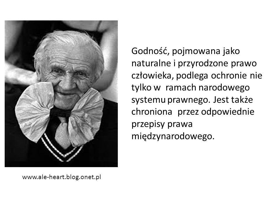 www.ale-heart.blog.onet.pl Godność, pojmowana jako naturalne i przyrodzone prawo człowieka, podlega ochronie nie tylko w ramach narodowego systemu pra