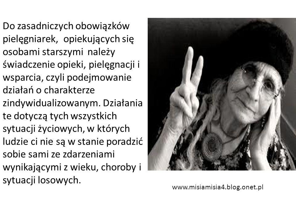 www.misiamisia4.blog.onet.pl Do zasadniczych obowiązków pielęgniarek, opiekujących się osobami starszymi należy świadczenie opieki, pielęgnacji i wsparcia, czyli podejmowanie działań o charakterze zindywidualizowanym.
