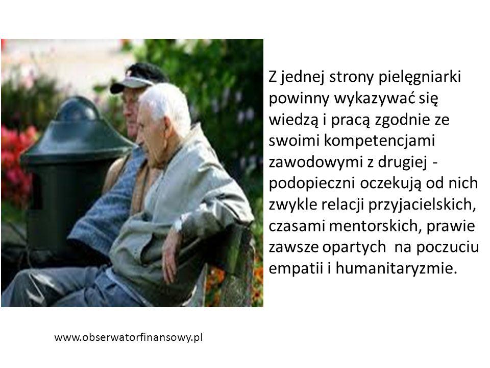 www.obserwatorfinansowy.pl Z jednej strony pielęgniarki powinny wykazywać się wiedzą i pracą zgodnie ze swoimi kompetencjami zawodowymi z drugiej - po