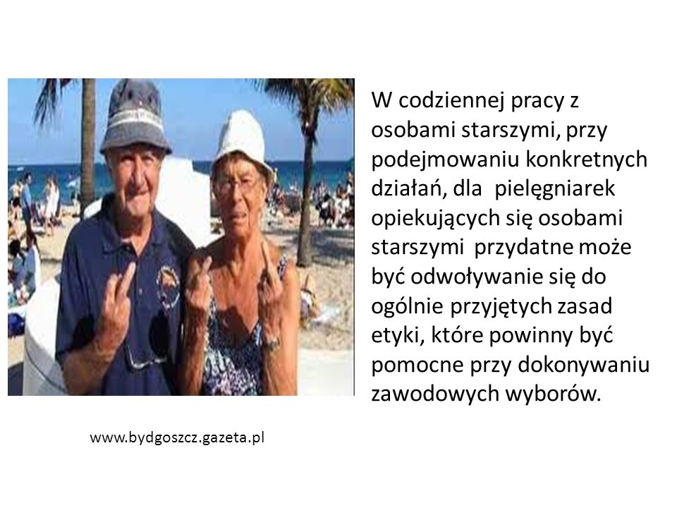 www.bydgoszcz.gazeta.pl W codziennej pracy z osobami starszymi, przy podejmowaniu konkretnych działań, dla pielęgniarek opiekujących się osobami stars