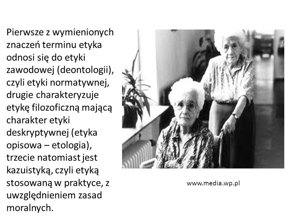 www.media.wp.pl Pierwsze z wymienionych znaczeń terminu etyka odnosi się do etyki zawodowej (deontologii), czyli etyki normatywnej, drugie charakteryz