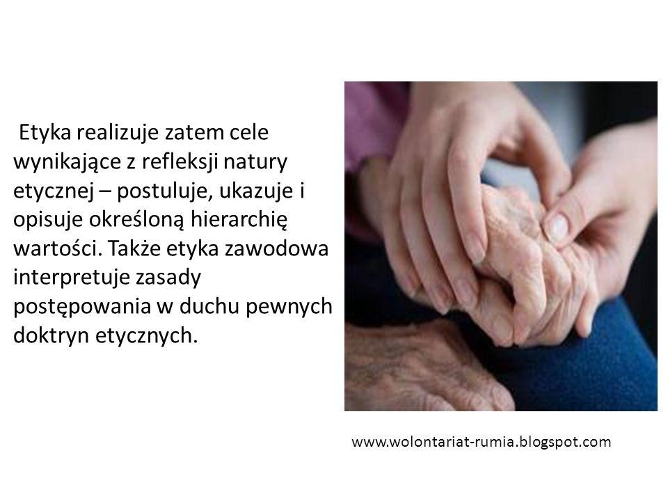 www.wolontariat-rumia.blogspot.com Etyka realizuje zatem cele wynikające z refleksji natury etycznej – postuluje, ukazuje i opisuje określoną hierarchię wartości.