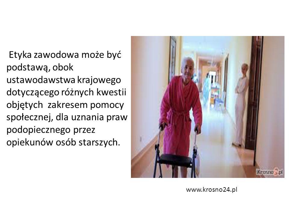 www.krosno24.pl Etyka zawodowa może być podstawą, obok ustawodawstwa krajowego dotyczącego różnych kwestii objętych zakresem pomocy społecznej, dla uznania praw podopiecznego przez opiekunów osób starszych.
