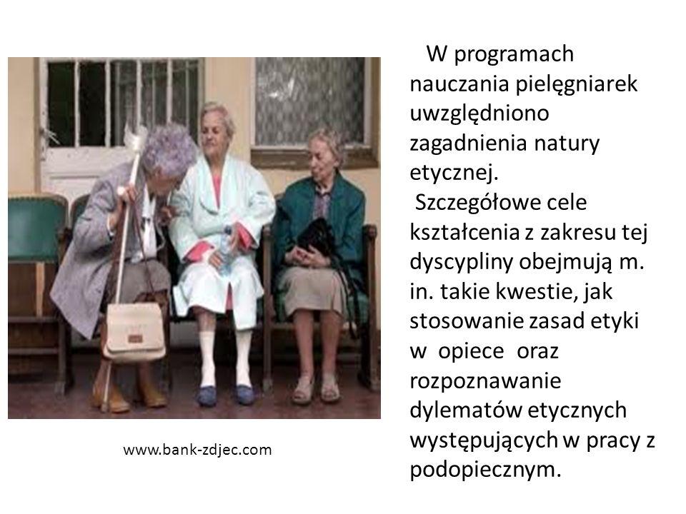 www.bank-zdjec.com W programach nauczania pielęgniarek uwzględniono zagadnienia natury etycznej. Szczegółowe cele kształcenia z zakresu tej dyscypliny