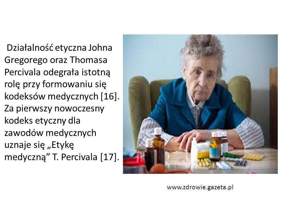 www.zdrowie.gazeta.pl Działalność etyczna Johna Gregorego oraz Thomasa Percivala odegrała istotną rolę przy formowaniu się kodeksów medycznych [16].
