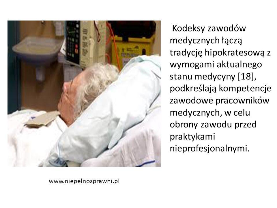 www.niepelnosprawni.pl Kodeksy zawodów medycznych łączą tradycję hipokratesową z wymogami aktualnego stanu medycyny [18], podkreślają kompetencje zawodowe pracowników medycznych, w celu obrony zawodu przed praktykami nieprofesjonalnymi.