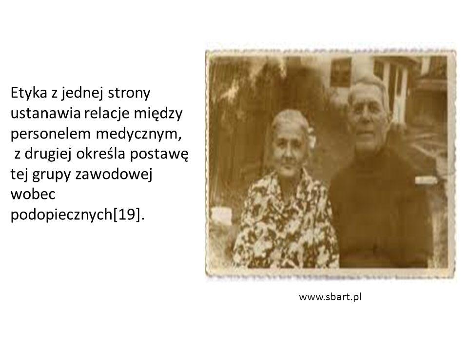 www.sbart.pl Etyka z jednej strony ustanawia relacje między personelem medycznym, z drugiej określa postawę tej grupy zawodowej wobec podopiecznych[19