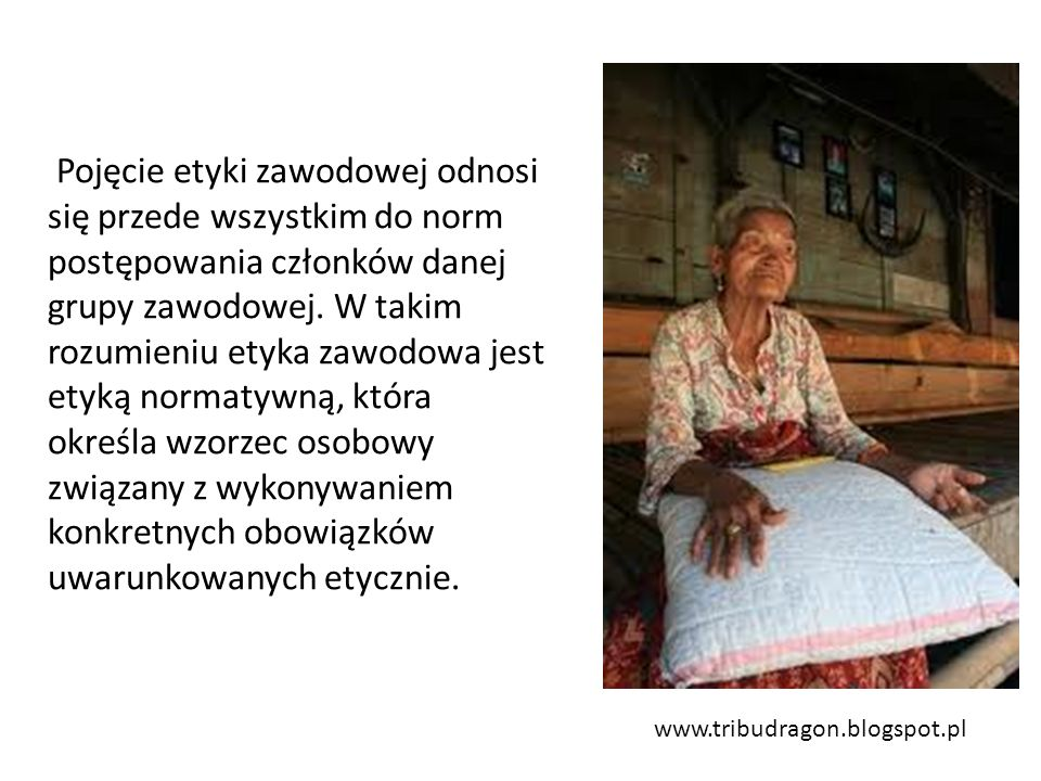 www.tribudragon.blogspot.pl Pojęcie etyki zawodowej odnosi się przede wszystkim do norm postępowania członków danej grupy zawodowej. W takim rozumieni