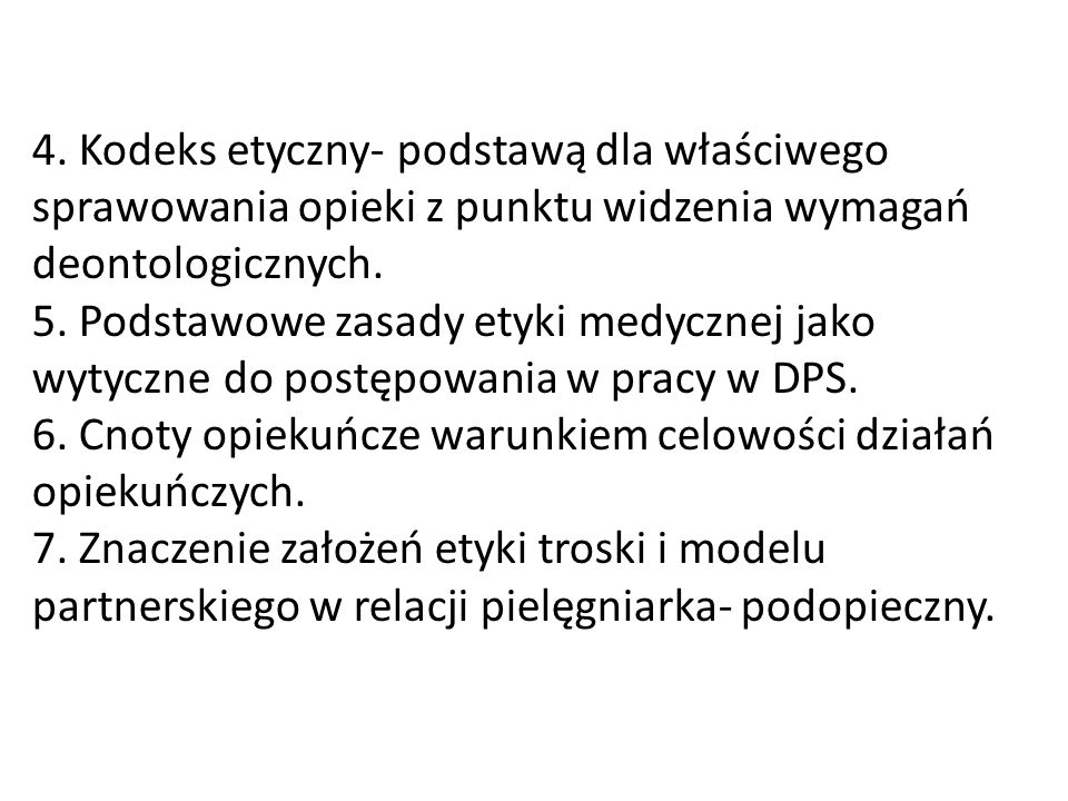 4. Kodeks etyczny- podstawą dla właściwego sprawowania opieki z punktu widzenia wymagań deontologicznych. 5. Podstawowe zasady etyki medycznej jako wy