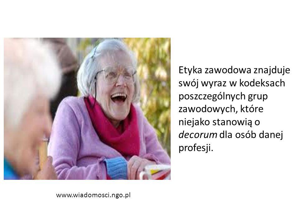 www.wiadomosci.ngo.pl Etyka zawodowa znajduje swój wyraz w kodeksach poszczególnych grup zawodowych, które niejako stanowią o decorum dla osób danej profesji.