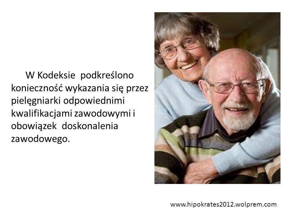www.hipokrates2012.wolprem.com W Kodeksie podkreślono konieczność wykazania się przez pielęgniarki odpowiednimi kwalifikacjami zawodowymi i obowiązek
