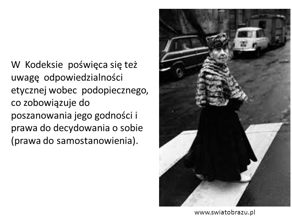 www.swiatobrazu.pl W Kodeksie poświęca się też uwagę odpowiedzialności etycznej wobec podopiecznego, co zobowiązuje do poszanowania jego godności i pr