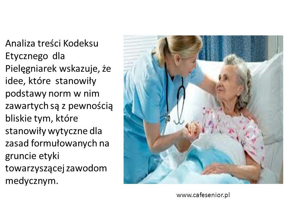 www.cafesenior.pl Analiza treści Kodeksu Etycznego dla Pielęgniarek wskazuje, że idee, które stanowiły podstawy norm w nim zawartych są z pewnością bliskie tym, które stanowiły wytyczne dla zasad formułowanych na gruncie etyki towarzyszącej zawodom medycznym.
