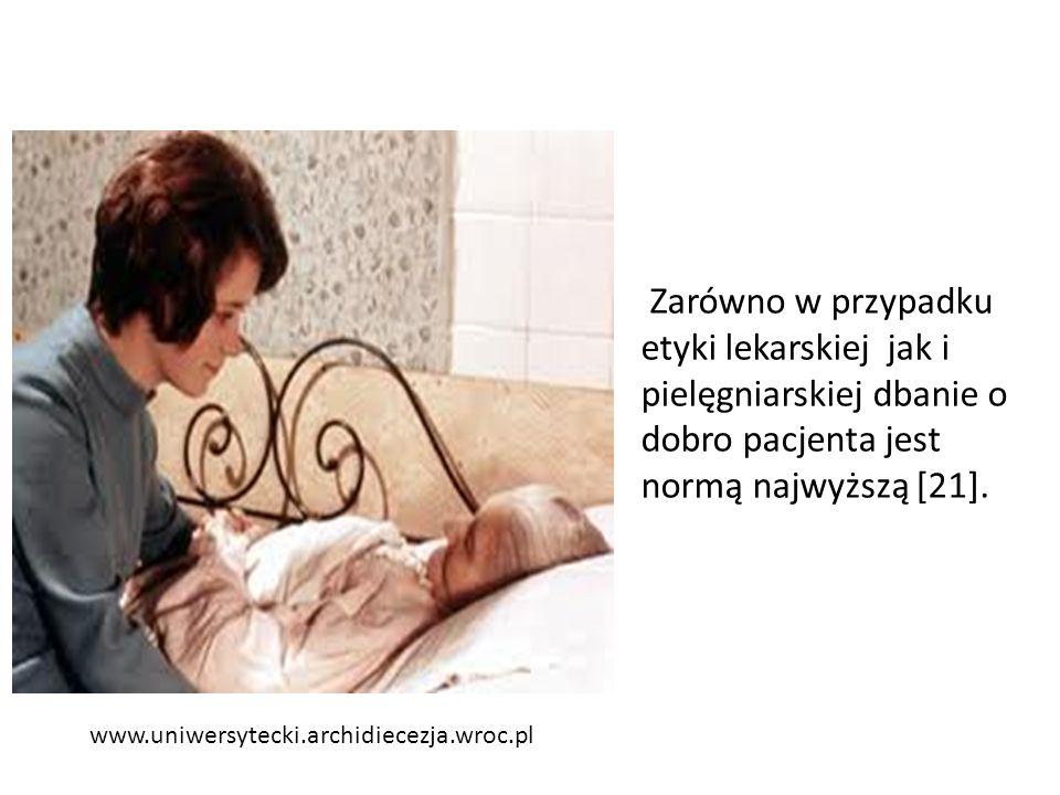 www.uniwersytecki.archidiecezja.wroc.pl Zarówno w przypadku etyki lekarskiej jak i pielęgniarskiej dbanie o dobro pacjenta jest normą najwyższą [21].