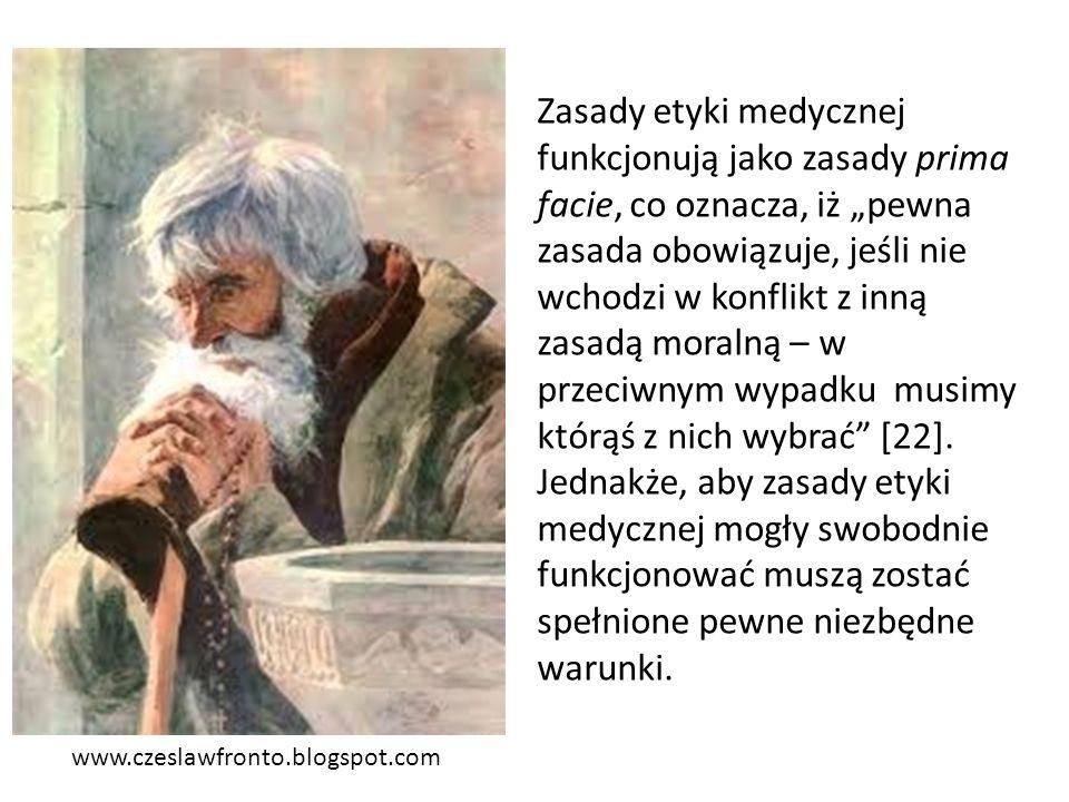 """www.czeslawfronto.blogspot.com Zasady etyki medycznej funkcjonują jako zasady prima facie, co oznacza, iż """"pewna zasada obowiązuje, jeśli nie wchodzi"""