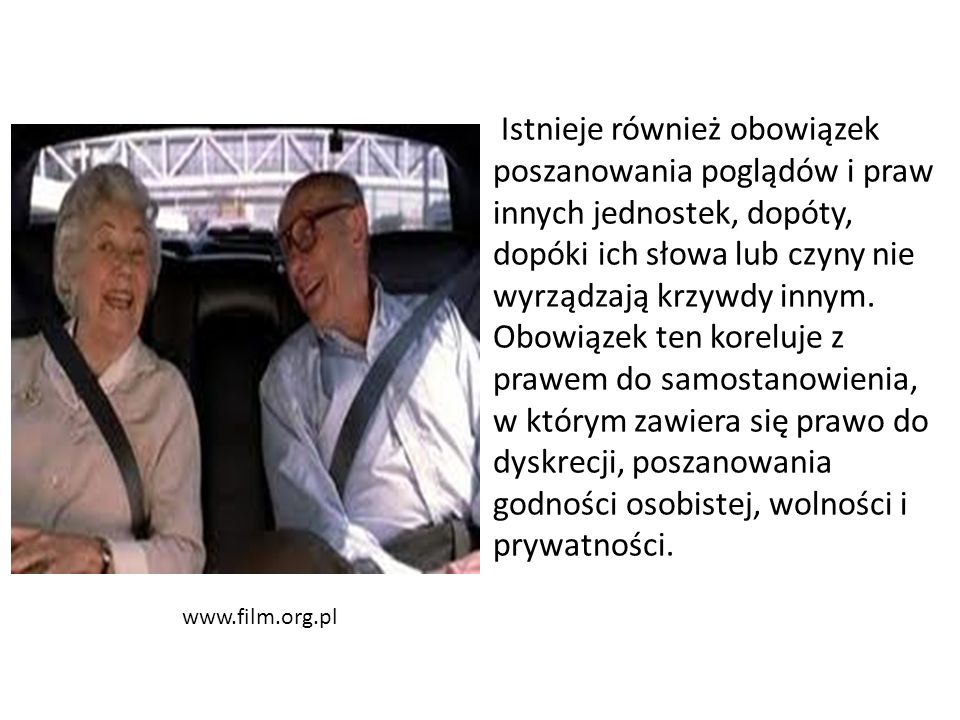 www.film.org.pl Istnieje również obowiązek poszanowania poglądów i praw innych jednostek, dopóty, dopóki ich słowa lub czyny nie wyrządzają krzywdy innym.