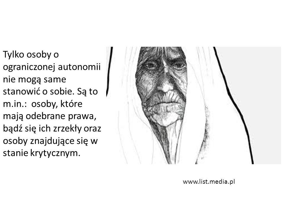 www.list.media.pl Tylko osoby o ograniczonej autonomii nie mogą same stanowić o sobie. Są to m.in.: osoby, które mają odebrane prawa, bądź się ich zrz