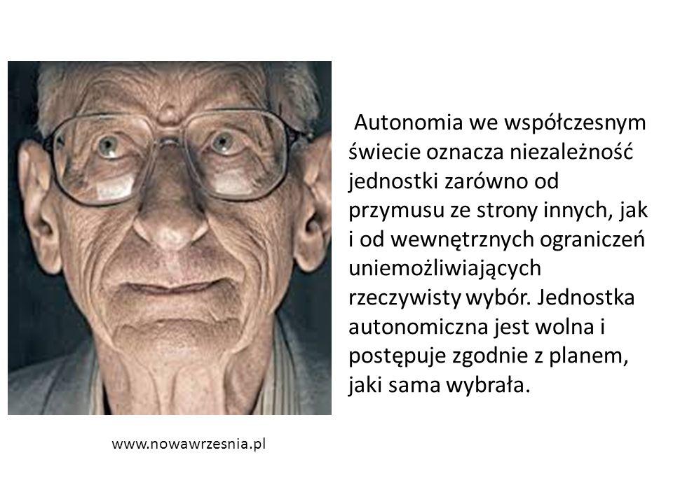 www.nowawrzesnia.pl Autonomia we współczesnym świecie oznacza niezależność jednostki zarówno od przymusu ze strony innych, jak i od wewnętrznych ograniczeń uniemożliwiających rzeczywisty wybór.