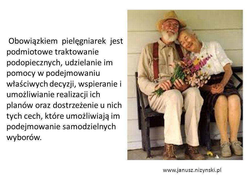 www.janusz.nizynski.pl Obowiązkiem pielęgniarek jest podmiotowe traktowanie podopiecznych, udzielanie im pomocy w podejmowaniu właściwych decyzji, wspieranie i umożliwianie realizacji ich planów oraz dostrzeżenie u nich tych cech, które umożliwiają im podejmowanie samodzielnych wyborów.