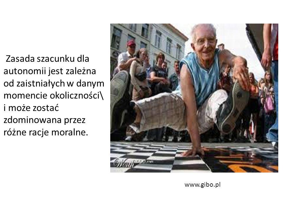 www.gibo.pl Zasada szacunku dla autonomii jest zależna od zaistniałych w danym momencie okoliczności\ i może zostać zdominowana przez różne racje moralne.