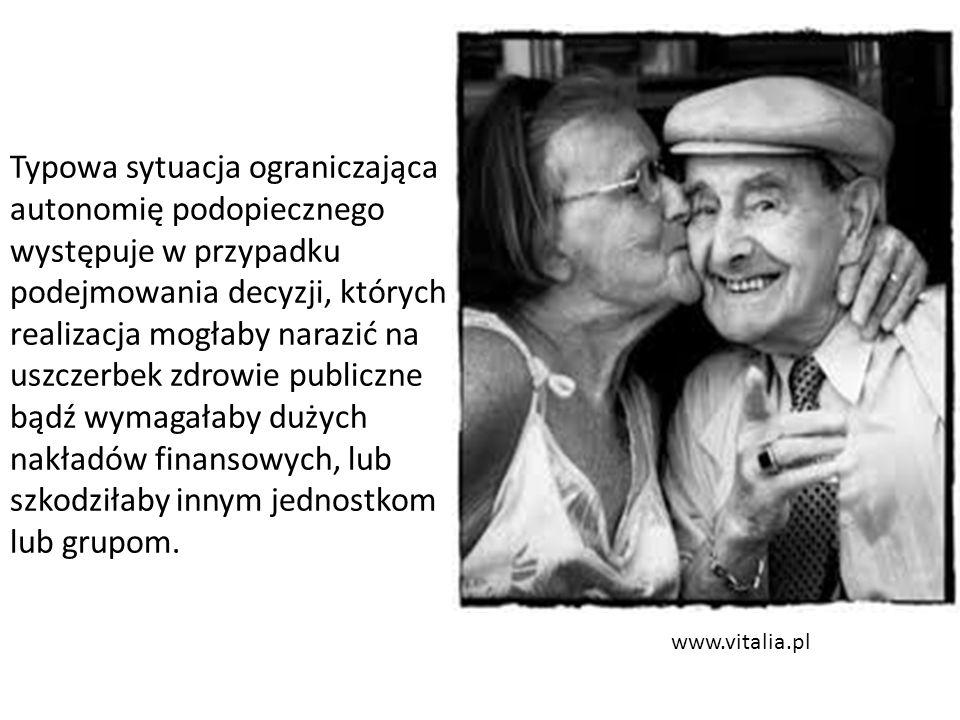 www.vitalia.pl Typowa sytuacja ograniczająca autonomię podopiecznego występuje w przypadku podejmowania decyzji, których realizacja mogłaby narazić na uszczerbek zdrowie publiczne bądź wymagałaby dużych nakładów finansowych, lub szkodziłaby innym jednostkom lub grupom.