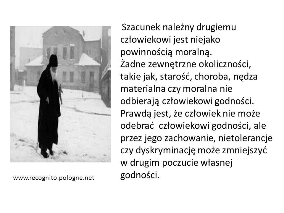 www.recognito.pologne.net Szacunek należny drugiemu człowiekowi jest niejako powinnością moralną. Żadne zewnętrzne okoliczności, takie jak, starość, c