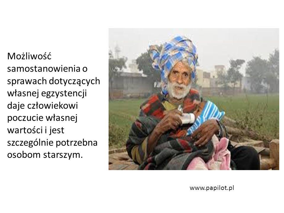 www.papilot.pl Możliwość samostanowienia o sprawach dotyczących własnej egzystencji daje człowiekowi poczucie własnej wartości i jest szczególnie potr