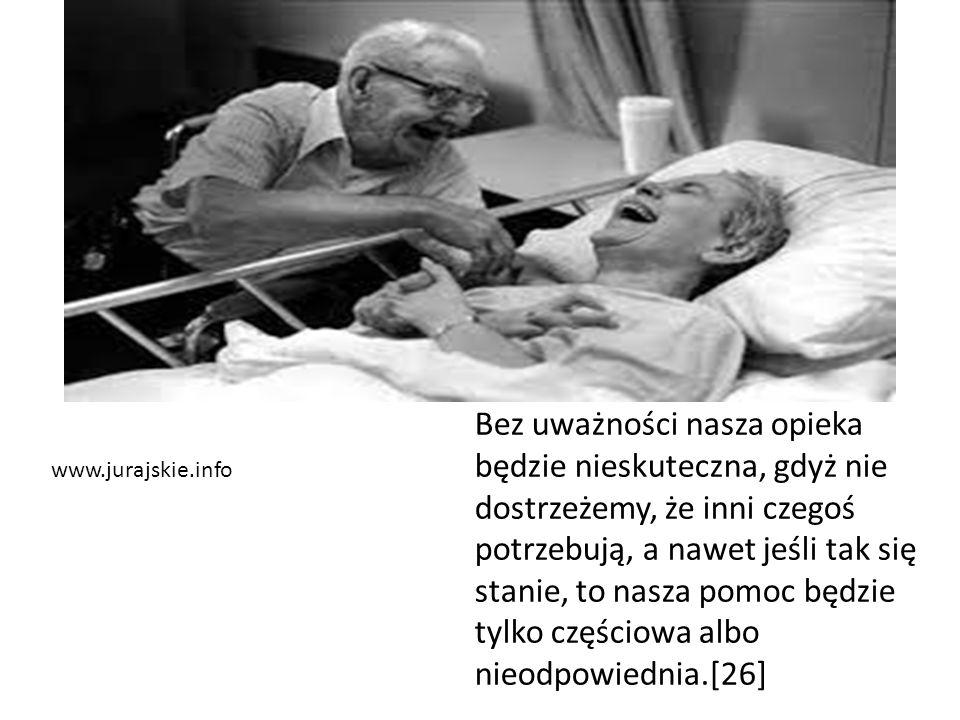 Bez uważności nasza opieka będzie nieskuteczna, gdyż nie dostrzeżemy, że inni czegoś potrzebują, a nawet jeśli tak się stanie, to nasza pomoc będzie tylko częściowa albo nieodpowiednia.[26] www.jurajskie.info