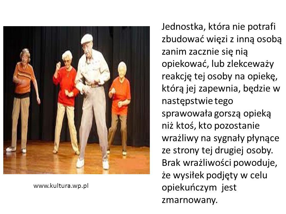 www.kultura.wp.pl Jednostka, która nie potrafi zbudować więzi z inną osobą zanim zacznie się nią opiekować, lub zlekceważy reakcję tej osoby na opiekę