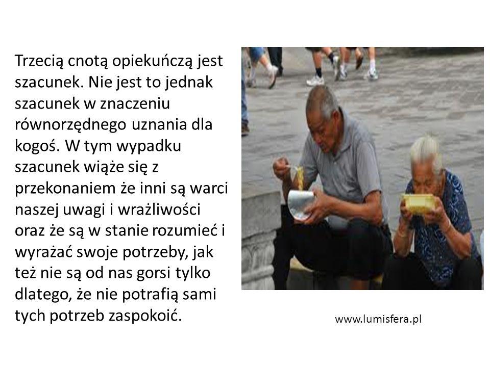 www.lumisfera.pl Trzecią cnotą opiekuńczą jest szacunek. Nie jest to jednak szacunek w znaczeniu równorzędnego uznania dla kogoś. W tym wypadku szacun