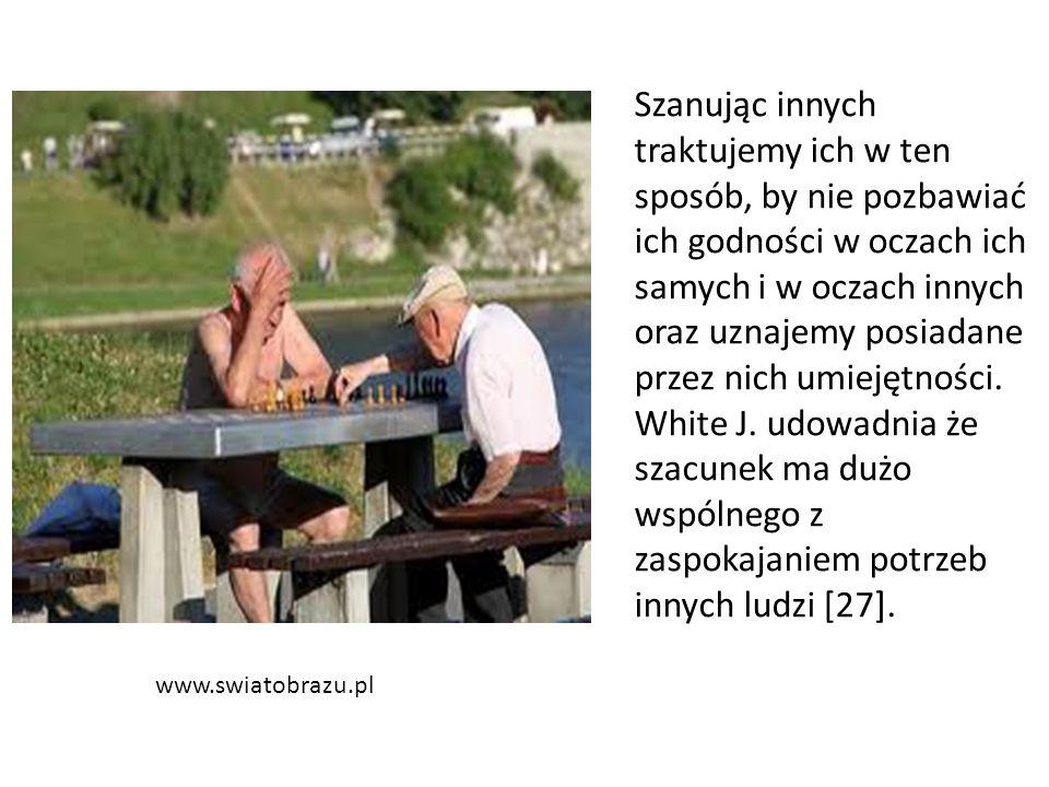 www.swiatobrazu.pl Szanując innych traktujemy ich w ten sposób, by nie pozbawiać ich godności w oczach ich samych i w oczach innych oraz uznajemy posi