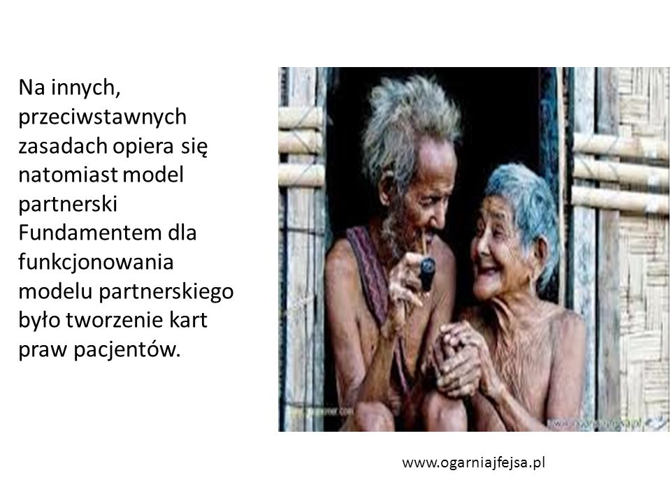 www.ogarniajfejsa.pl Na innych, przeciwstawnych zasadach opiera się natomiast model partnerski Fundamentem dla funkcjonowania modelu partnerskiego było tworzenie kart praw pacjentów.