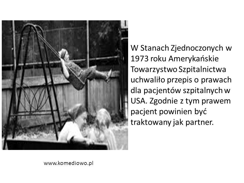 www.komediowo.pl W Stanach Zjednoczonych w 1973 roku Amerykańskie Towarzystwo Szpitalnictwa uchwaliło przepis o prawach dla pacjentów szpitalnych w USA.