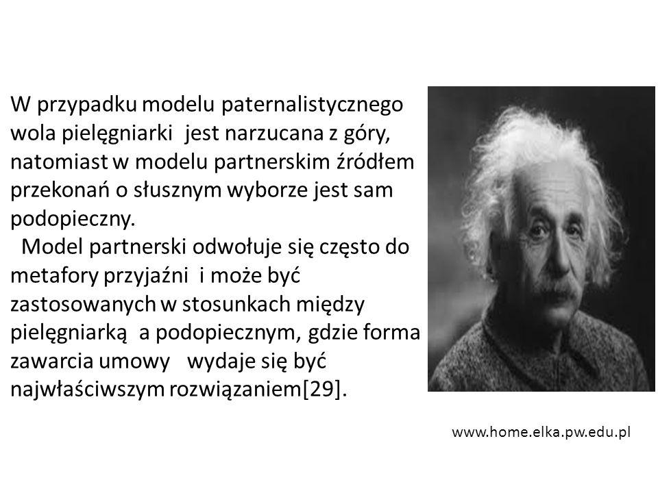 www.home.elka.pw.edu.pl W przypadku modelu paternalistycznego wola pielęgniarki jest narzucana z góry, natomiast w modelu partnerskim źródłem przekonań o słusznym wyborze jest sam podopieczny.