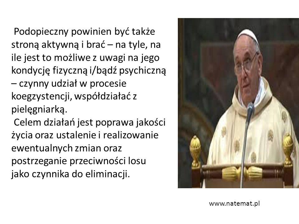 www.natemat.pl Podopieczny powinien być także stroną aktywną i brać – na tyle, na ile jest to możliwe z uwagi na jego kondycję fizyczną i/bądź psychic