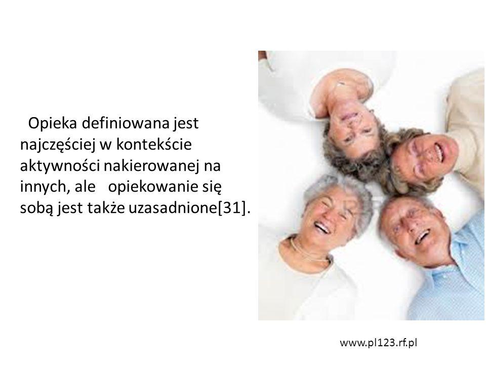 www.pl123.rf.pl Opieka definiowana jest najczęściej w kontekście aktywności nakierowanej na innych, ale opiekowanie się sobą jest także uzasadnione[31].