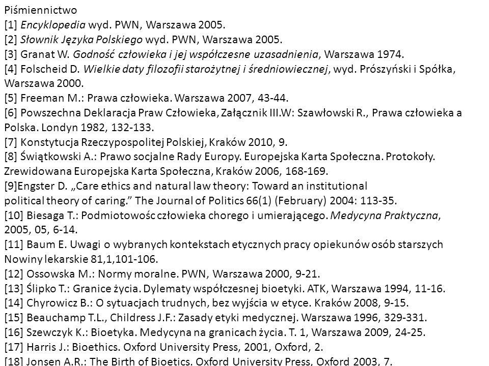 Piśmiennictwo [1] Encyklopedia wyd. PWN, Warszawa 2005. [2] Słownik Języka Polskiego wyd. PWN, Warszawa 2005. [3] Granat W. Godność człowieka i jej ws
