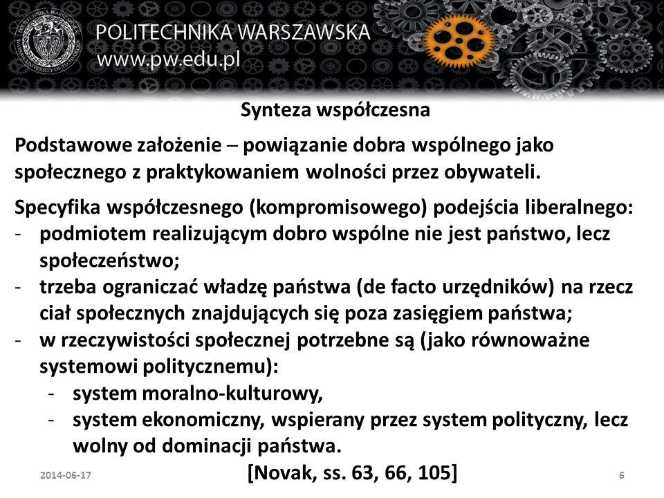 6 Synteza współczesna Podstawowe założenie ─ powiązanie dobra wspólnego jako społecznego z praktykowaniem wolności przez obywateli.