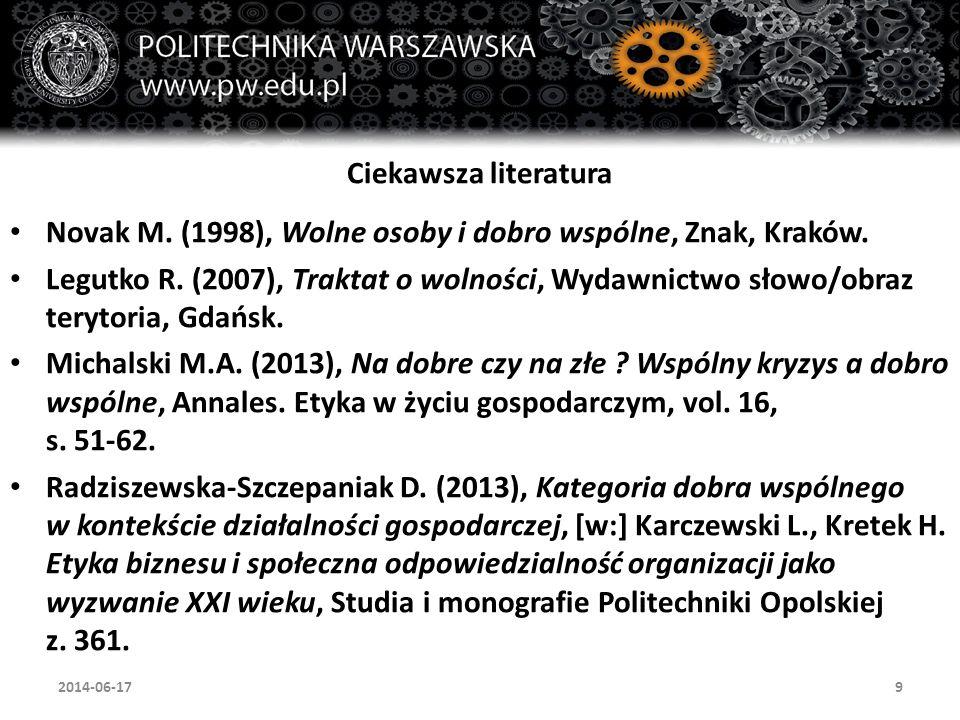 9 Ciekawsza literatura Novak M. (1998), Wolne osoby i dobro wspólne, Znak, Kraków.