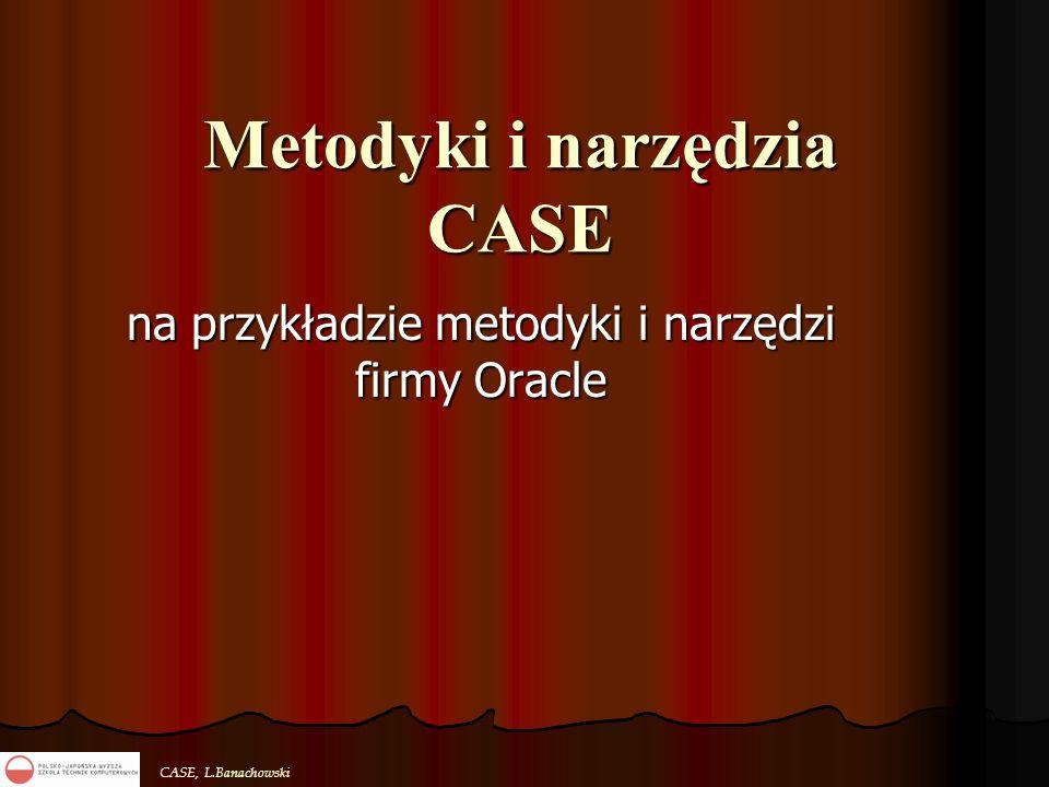 CASE, L.Banachowski Metodyki i narzędzia CASE na przykładzie metodyki i narzędzi firmy Oracle