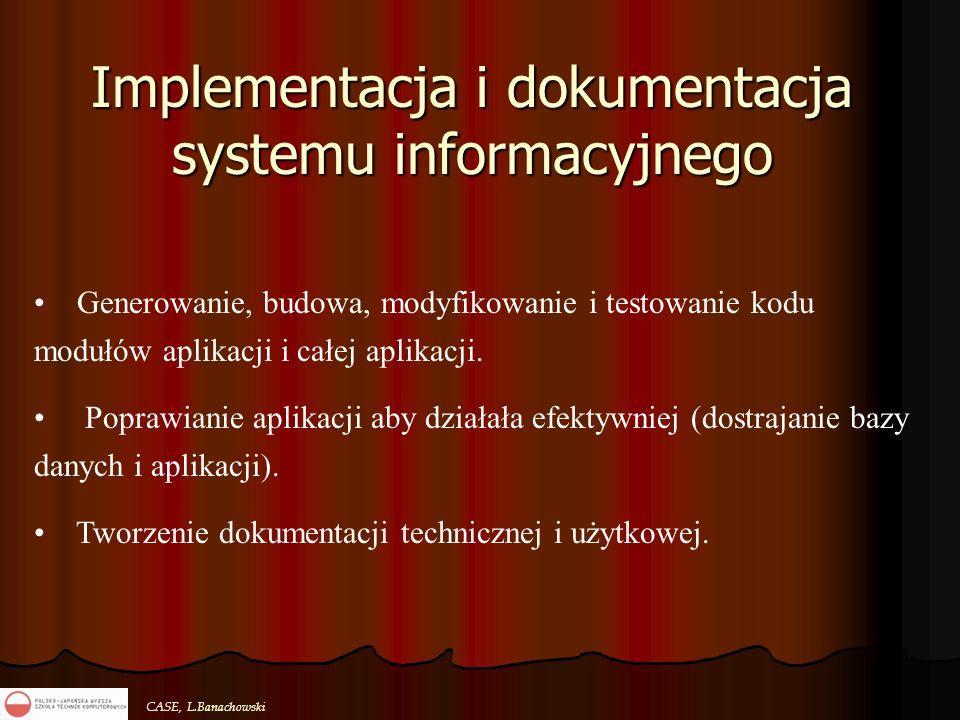 CASE, L.Banachowski Implementacja i dokumentacja systemu informacyjnego Generowanie, budowa, modyfikowanie i testowanie kodu modułów aplikacji i całej