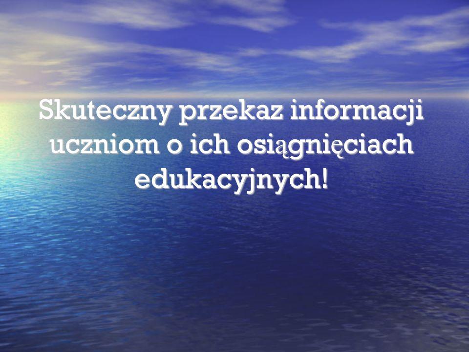 Skuteczny przekaz informacji uczniom o ich osi ą gni ę ciach edukacyjnych!