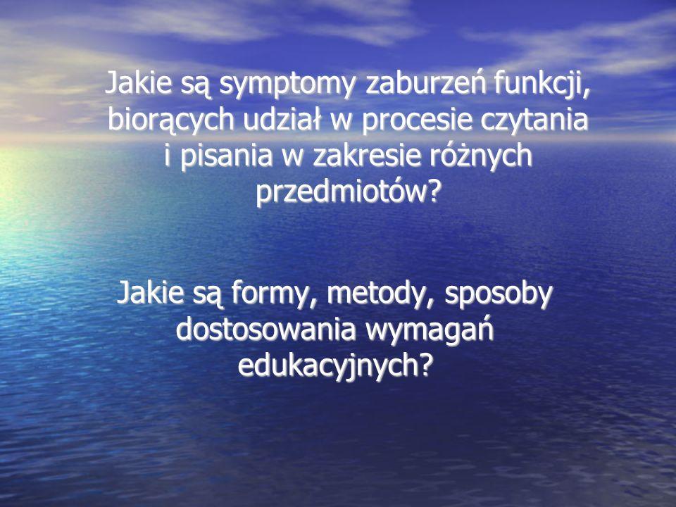 Jakie są symptomy zaburzeń funkcji, biorących udział w procesie czytania i pisania w zakresie różnych przedmiotów? Jakie są formy, metody, sposoby dos