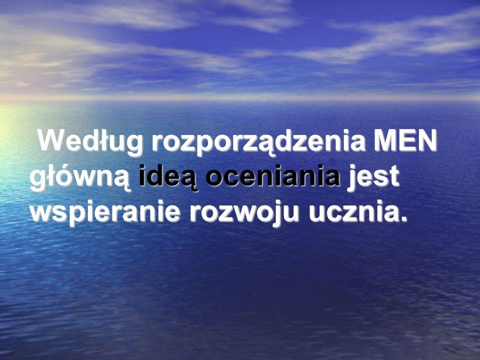 Według rozporządzenia MEN główną ideą oceniania jest wspieranie rozwoju ucznia. Według rozporządzenia MEN główną ideą oceniania jest wspieranie rozwoj
