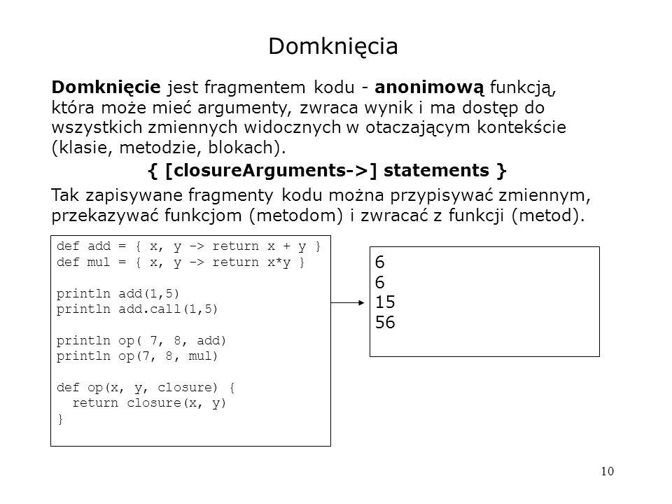10 Domknięcia Domknięcie jest fragmentem kodu - anonimową funkcją, która może mieć argumenty, zwraca wynik i ma dostęp do wszystkich zmiennych widoczn
